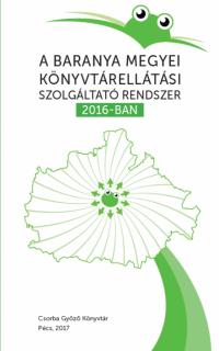 A Baranya Megyei Könyvtárellátási Szolgáltató Rendszer 2016-ban
