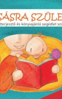 Olvasásra születtem! : ismeretterjesztő és könyvajánló segédlet szülőknek